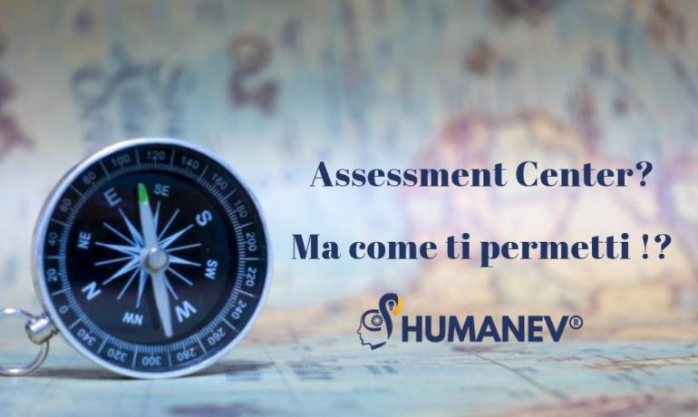 Assessment Center? Ma come ti permetti !?